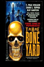 The Bone Yard - F. Paul Wilson, Ray Garton, Sheri S. Tepper, Dean Koontz
