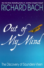 Out of My Mind: The Discovery of Saunders-Vixen - Richard Bach, K.O. Eckland