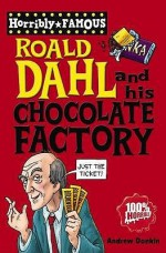 Roald Dahl And His Chocolate Factory (Horribly Famous) - Andrew Donkin, Clive (Ill) Goddard