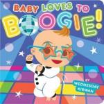 Baby Loves to Boogie! (Board Book) - Wednesday Kirwan