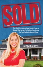 Sold! the World's Leading Real Estate Experts Reveal the Secrets to Selling Your Home for Top Dollar in Record Time! - Ron LeGrand, Jason Watson, David A. Thomas, Joel Sangerman, Ralph Case, Ron LeGrand, Christine Rae, Megan Morris, Jay Kinder, Michael Reese, Gary Martin Hays, David Carroll