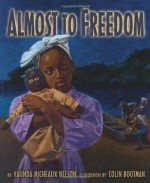 Almost to Freedom - Vaunda Micheaux Nelson, Colin Bootman