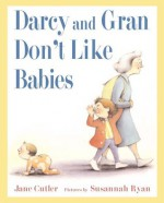 Darcy and Gran Don't Like Babies - Jane Cutler, Susannah Ryan