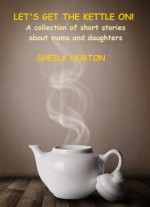 Let's Get the Kettle On! - Sheila Norton