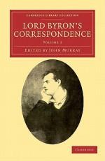 Lord Byron's Correspondence: Volume 2: Chiefly with Lady Melbourne, Mr. Hobhouse, the Hon. Douglas Kinnaird, and P.B. Shelley - George Gordon Byron, John Murray