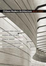 Chilean Modern Architecture since 1950 - Fernando Perez Oyarzun, Rodrigo Perez de Arce, Horacio Torrent, Malcolm Quantrill, Bruce C. Webb, Malcolm William Quantrill