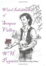 Weird Inhabitants Of Sesqua Valley - W.H. Pugmire, Jeffrey Thomas
