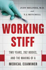 Working Stiff: Two Years, 262 Bodies, and the Making of a Medical Examiner - T.J. Mitchell, Judy Melinek
