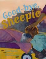 Goodbye Sheepie - Robert Burleigh, Peter Catalanotto