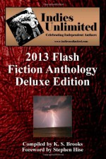 Indies Unlimited: 2013 Flash Fiction Anthology - Deluxe Edition (Indies Unlimited Flash Fiction Anthology) (Volume 2) - K.S. Brooks, 'Stephen Hise'