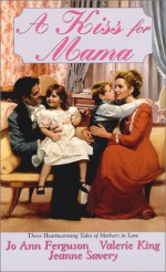 A Kiss For Mama - Jo Ann Ferguson, Valerie King, Jeanne Savery