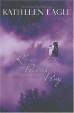 Ride a Painted Pony - Kathleen Eagle
