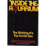 Aquarium: The Career and Defection of a Soviet Military Spy - Виктор Суворов, Viktor Suvorov