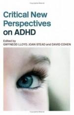 Critical New Perspectives on AD/HD - Joan Stead, Gwynedd Lloyd, David Cohen
