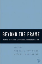 Beyond the Frame: Women of Color and Visual Representation - Angela Y. Davis, Neferti Xina M. Tadiar