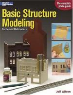 Basic Structure Modeling: For Model Railroaders (Model Railroader Books) - Jeff Wilson