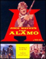 John Wayne's the Alamo: The Making of the Epic Film - Donald Clark, Christopher Andersen