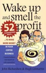Wake Up and Smell the Profit - Hugh Gilmartin, John Richardson