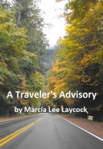 A Traveler's Advisory - Marcia Lee Laycock