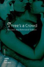 Three's a Crowd: Revised and Extended Edition - Leslie Lee Sanders