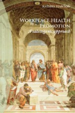 Workplace Health Promotion: A Salutogenic Approach - Anders Hanson