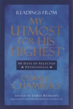 Readings From My Utmost for His Highest: 90 Days of Selected Devotionals (Authorized by the Oswald Chambers Publication Association, Ltd.) - Oswald Chambers, James Reimann, RBC Ministries, David McCasland, Charles F. Stanley