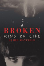 A Broken Kind of Life - Jamie Mayfield, C. Kennedy