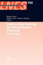 Engineering Geology and Geotechnics for Infrastructure development in Europe (Lecture Notes in Earth Sciences) - Robert Hack, Robert Charlier, Rafig Azzam