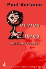 Paul Verlaine Oeuvres libres suivi de Filles (La bibliothèque érotique idéale) (French Edition) - Paul Verlaine