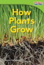 How Plants Grow (Library Bound) - Dona Herweck Rice