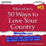 Moveon's 50 Ways to Love Your Country: How to Find Your Political Voice and Become a Catalyst for Change - Moveon Org, Staff of Moveon Org, Joan Blades, Peter Schurman, Eli Pariser