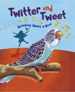 Twitter and Tweet: Bringing Home a Bird - Amanda Doering Tourville, Andi Carter, Michelle Biedscheid, Hilary Wacholz