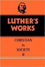 The Christian in Society, Vol. 2 (Luther's Works, Vol. 45) - Martin Luther, James Atkinson, Helmut T. Lehmann, Walter I. Brandt