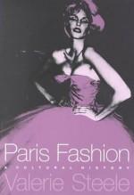 Paris Fashion: A Cultural History - Valerie Steele