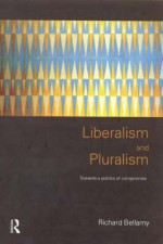 Liberalism and Pluralism: Towards a Politics of Compromise - Richard Bellamy