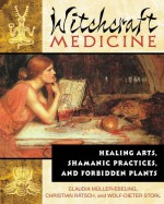 Witchcraft Medicine: Healing Arts, Shamanic Practices, and Forbidden Plants - Claudia Müller-Ebeling, Wolf-Dieter Storl, Christian Rätsch