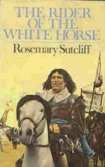 The Rider of the White Horse - Rosemary Sutcliff