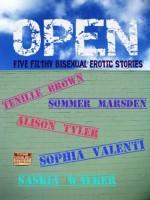 Open: Five Filthy Bisexual Erotic Stories - Tenille Brown, Sommer Marsden, Sophia Valenti, Saskia Walker, Alison Tyler, Riendo