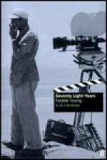 Seventy Light Years: A Life in the Movies - Freddie Young, Peter Busby