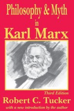 Philosophy and Myth in Karl Marx - Robert Tucker