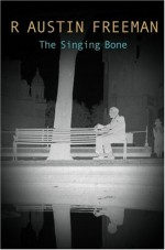 The Singing Bone - R. Austin Freeman