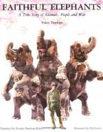 Faithful Elephants: A True Story of Animals, People, and War - Yukio Tsuchiya, Ted Lewin