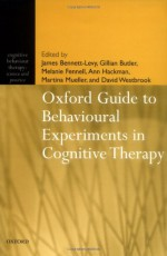 Oxford Guide to Behavioural Experiments in Cognitive Therapy (Cognitive Behaviour Therapy: Science and Practice, 2) - James Bennett-Levy, Gillian Butler, Melanie Fennell