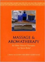 Massage & Aromatherapy & Other Natural Therapies for Stress Relief - Carole McGilvery, Mark Evans, Jimi Reed