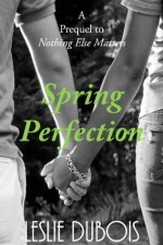 Spring Perfection - Leslie DuBois