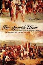 The Spanish Ulcer: A History of Peninsular War - David Gates