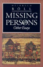 Missing Persons and Other Essays - Heinrich Böll, Leila Vennewitz