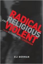 Radical, Religious, and Violent: The New Economics of Terrorism - Eli Berman