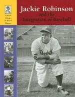 Jackie Robinson and the Integration of Baseball (Lucent Library of Black History) - John F. Wukovits