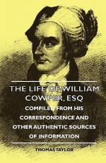 The Life of William Cowper, Esq - Compiled from His Correspondence and Other Authentic Sources of Information - Thomas Taylor, Sigmund Freud